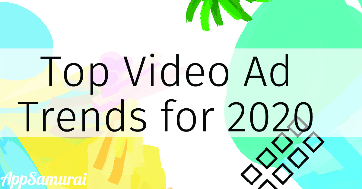 Top 7 Video Advertising Trends of 2020